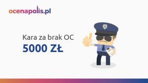 Kara za brak OC wyniesie 5000 zł.